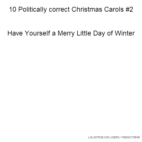 10 Politically correct Christmas Carols #2 Have Yourself a Merry Little Day of Winter