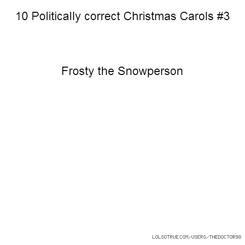 10 Politically correct Christmas Carols #3 Frosty the Snowperson