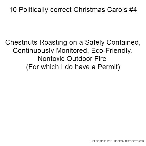 10 Politically correct Christmas Carols #4 Chestnuts Roasting on a Safely Contained, Continuously Monitored, Eco-Friendly, Nontoxic Outdoor Fire (For which I do have a Permit)