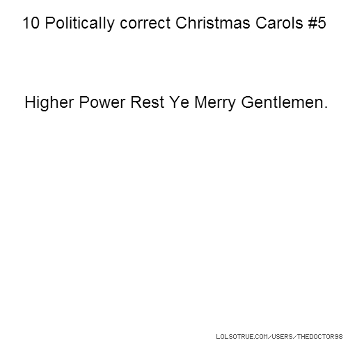 10 Politically correct Christmas Carols #5 Higher Power Rest Ye Merry Gentlemen.