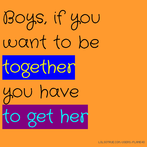 Boys, if you want to be together you have to get her