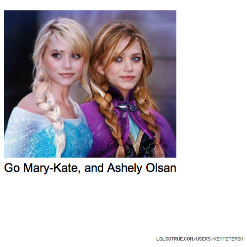 Go Mary-Kate, and Ashely Olsan