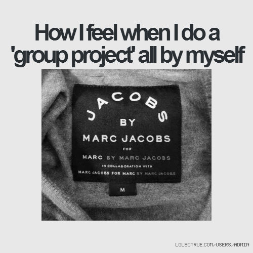 How I feel when I do a 'group project' all by myself