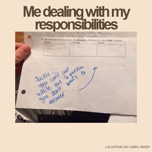 Me dealing with my responsibilities