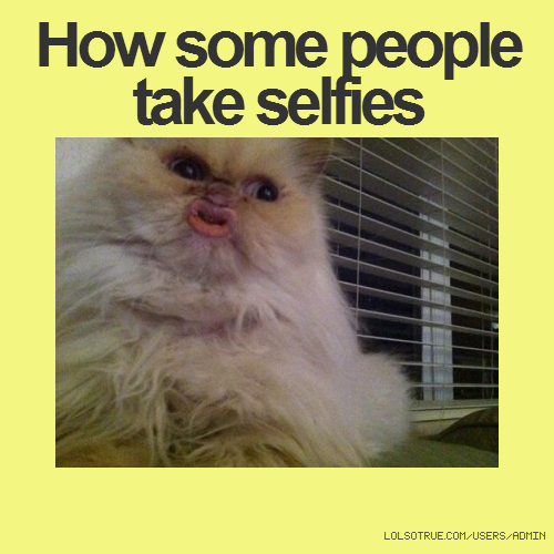 How some people take selfies