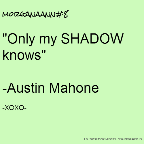 "morganaann#8 ""Only my SHADOW knows"" -Austin Mahone -XOXO-"