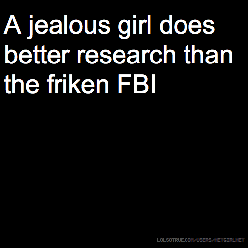 A jealous girl does better research than the friken FBI