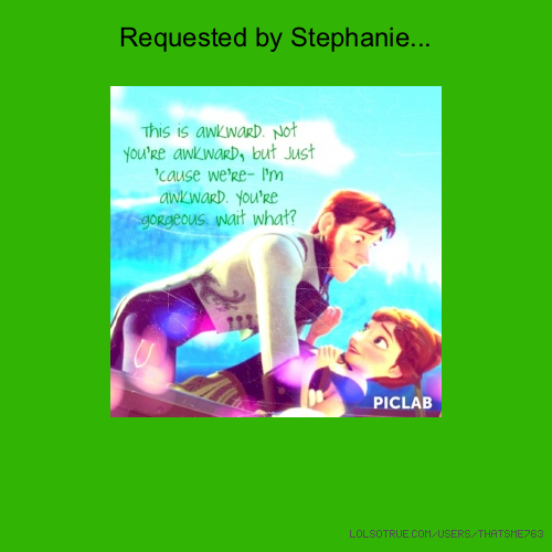 Requested by Stephanie...