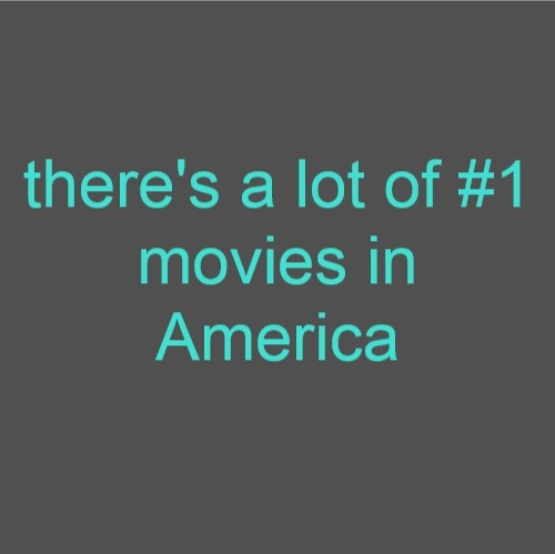 there's a lot of #1 movies in America