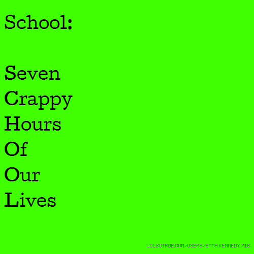 School: Seven Crappy Hours Of Our Lives