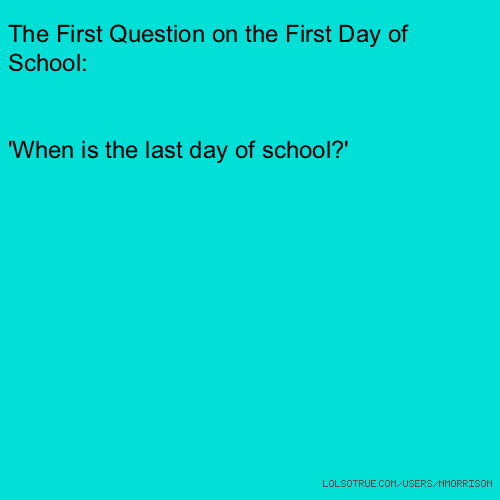 The First Question on the First Day of School: 'When is the last day of school?'