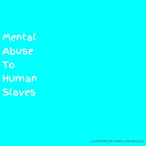 Mental Abuse To Human Slaves