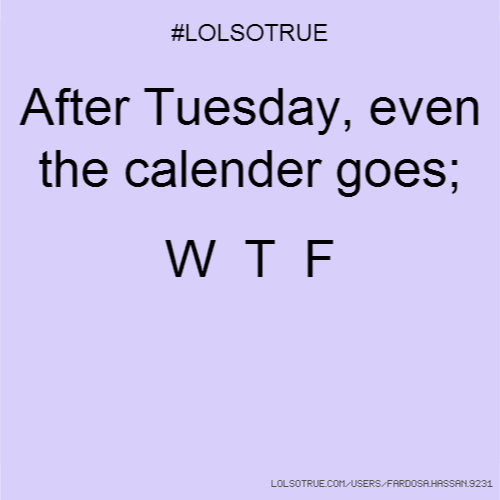 After Tuesday, even the calender goes; W T F
