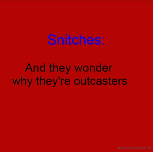 Snitch Quotes, Funny Snitch Quotes, Facebook Quotes, Tumblr ...