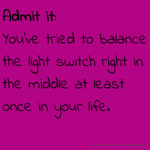 Admit it: You've tried to balance the light switch right in the middle at least once in your life.