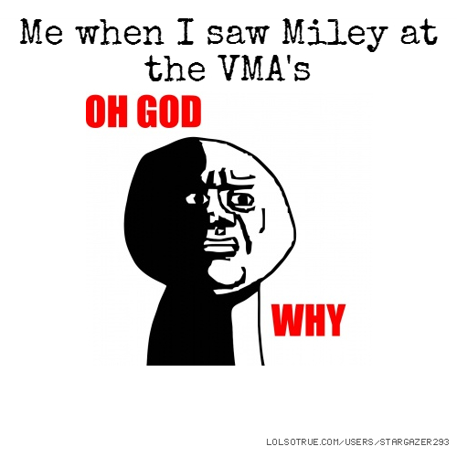 Me when I saw Miley at the VMA's