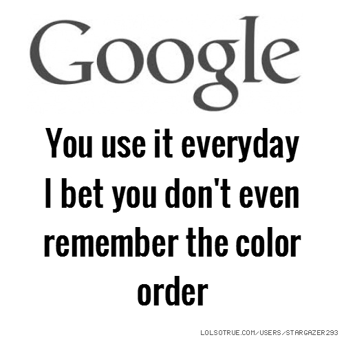 You use it everyday I bet you don't even remember the color order