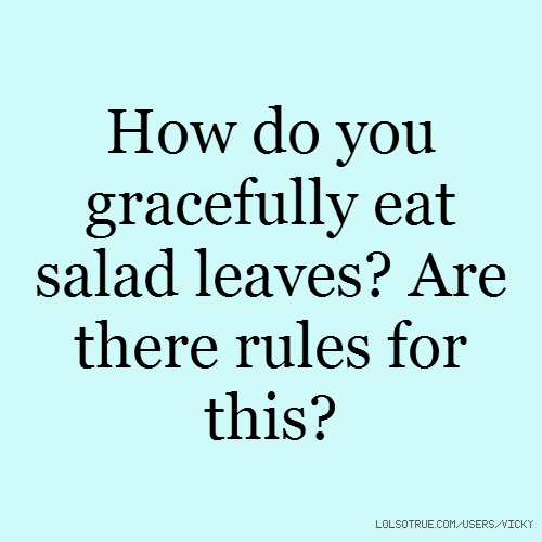 How do you gracefully eat salad leaves? Are there rules for this?