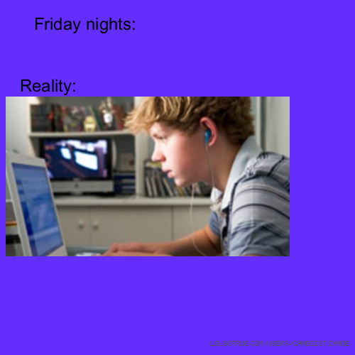 Friday nights: Reality: