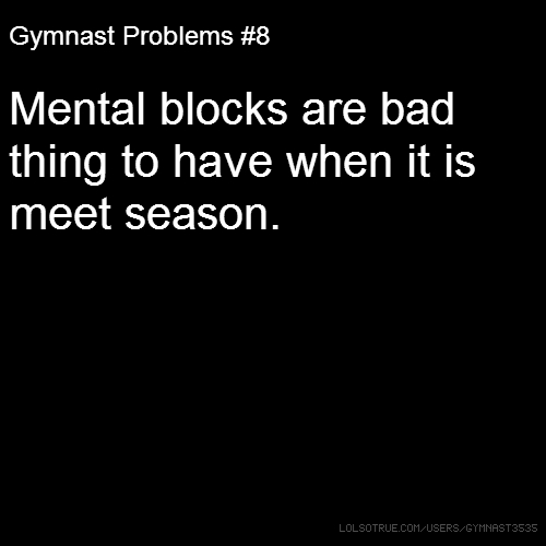 Gymnast Problems #8 Mental blocks are bad thing to have when it is meet season.