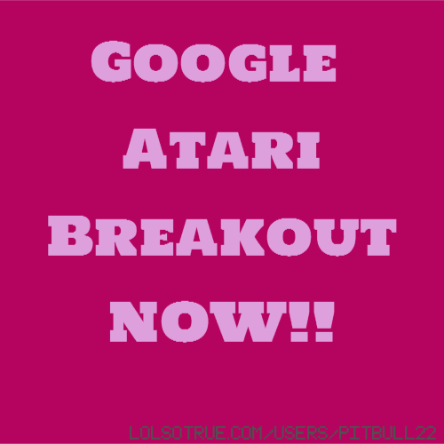 Google Atari Breakout NOW!!
