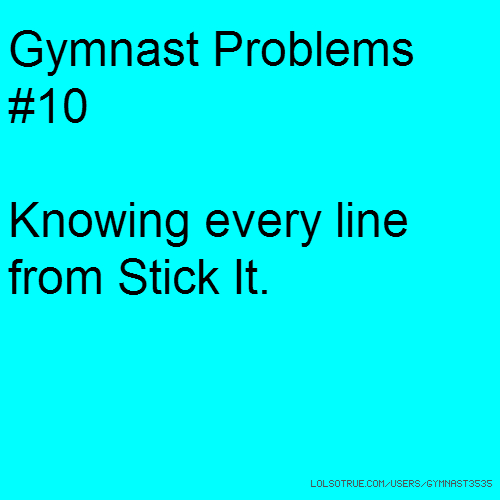 Gymnast Problems #10 Knowing every line from Stick It.