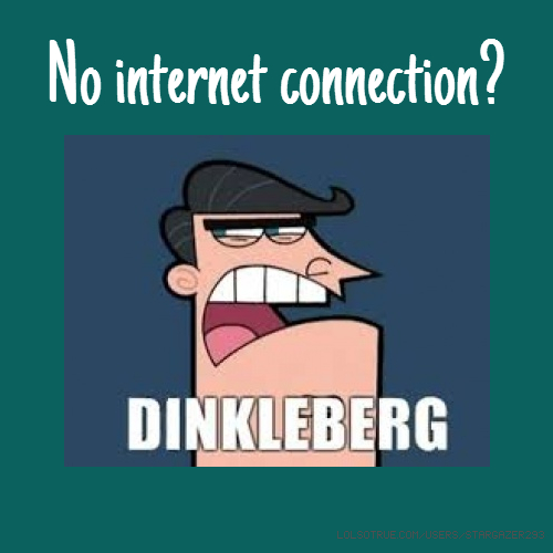 No internet connection?