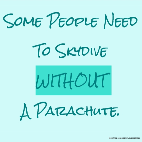 Some People Need To Skydive WITHOUT A Parachute.
