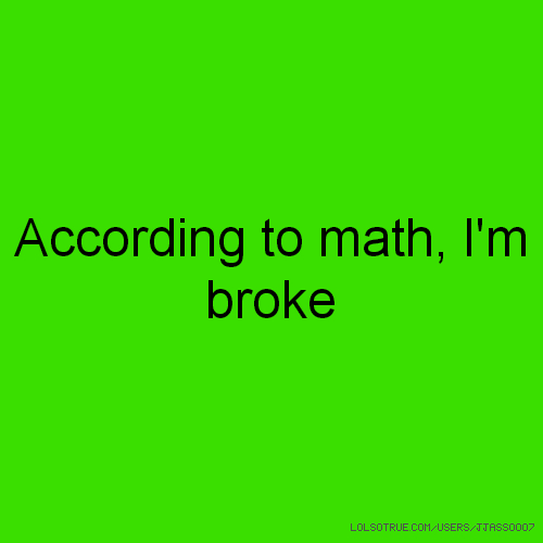According to math, I'm broke