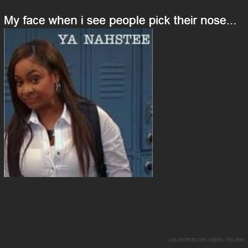 My face when i see people pick their nose...