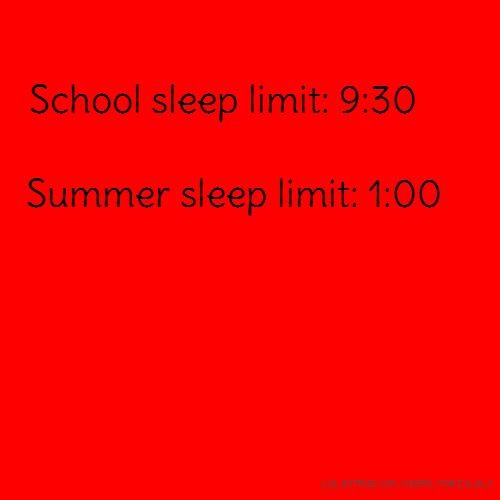 School sleep limit: 9:30 Summer sleep limit: 1:00