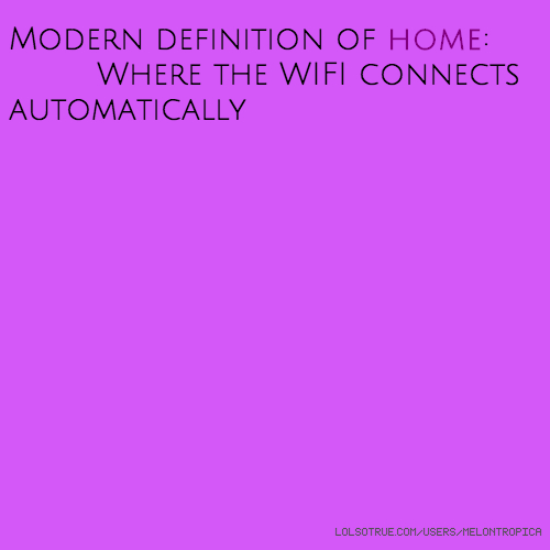 Modern definition of home: Where the WIFI connects automatically