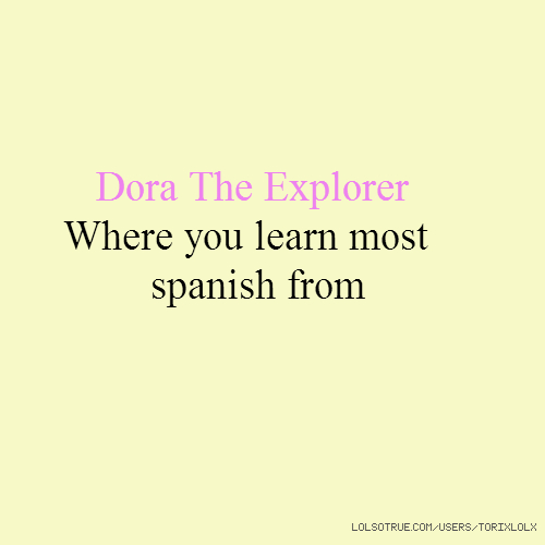 Dora The Explorer Where you learn most spanish from