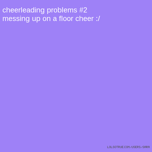cheerleading problems #2 messing up on a floor cheer :/