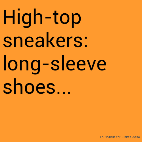 High-top sneakers: long-sleeve shoes...