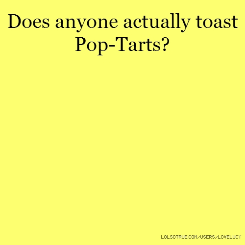 Does anyone actually toast Pop-Tarts?