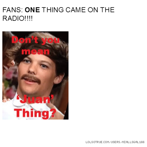 FANS: ONE THING CAME ON THE RADIO!!!!