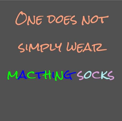 One does not simply wear macthing socks