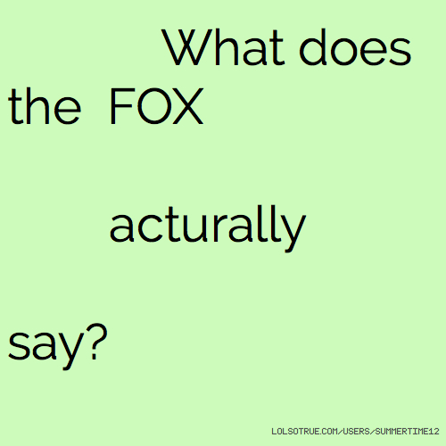 What does the FOX acturally say?