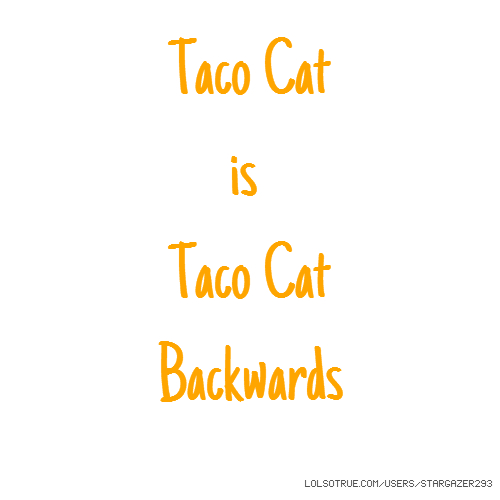 Taco Cat is Taco Cat Backwards