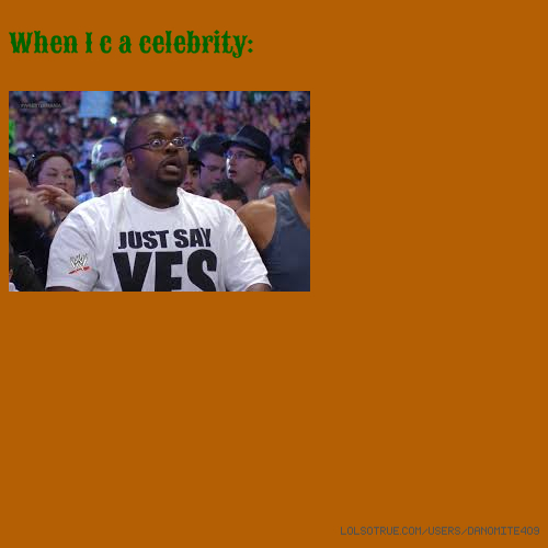 When I c a celebrity: