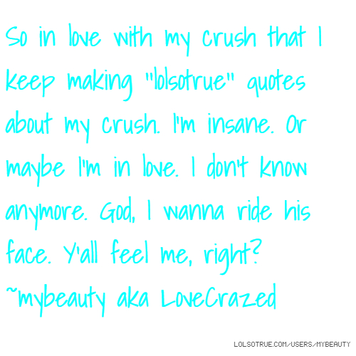 So in love with my crush that I keep making \'\'lolsotrue ...
