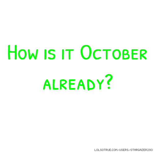 How is it October already?
