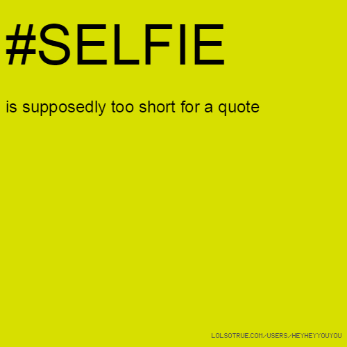 Selfie Quotes, Funny Selfie Quotes, Facebook Quotes, Tumblr ...