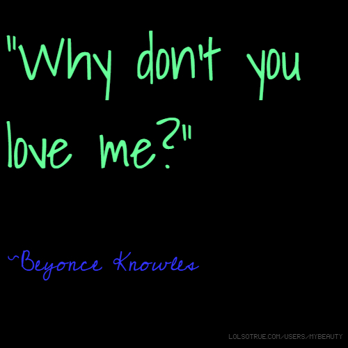 "Why Don T You Love Me Post Malone: ""Why Don't You Love Me?"" ~Beyonce Knowles"