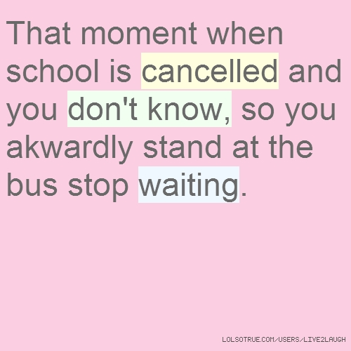 That moment when school is cancelled and you don't know, so you akwardly stand at the bus stop waiting.