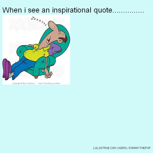 When i see an inspirational quote...............