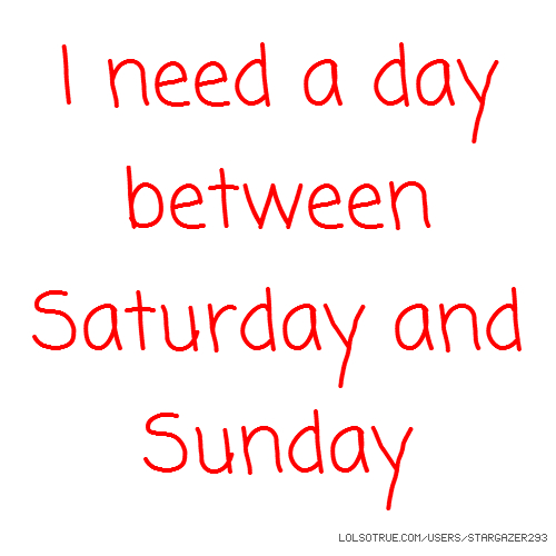 I need a day between Saturday and Sunday