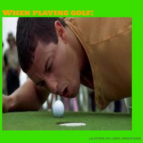 When playing golf: