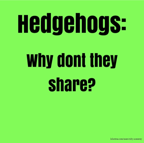 Hedgehogs: Why dont they share?